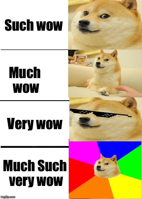 Expanding doge | Such wow Much wow Very wow Much Such very wow | image tagged in memes,expanding brain,doge,dog | made w/ Imgflip meme maker