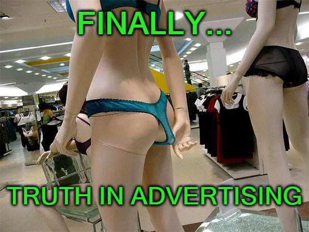 FINALLY... TRUTH IN ADVERTISING | image tagged in truth,advertising,wedgie,funny,underwear | made w/ Imgflip meme maker