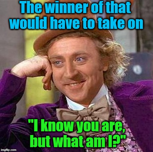 "Creepy Condescending Wonka Meme | The winner of that would have to take on ""I know you are, but what am I?"" 