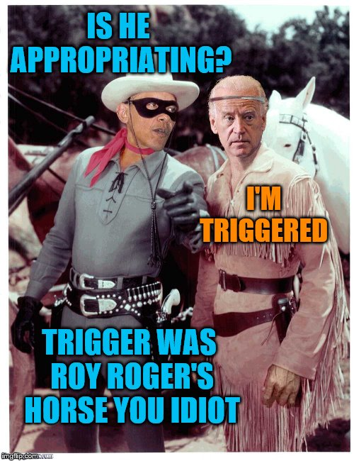 IS HE APPROPRIATING? I'M TRIGGERED TRIGGER WAS ROY ROGER'S HORSE YOU IDIOT | made w/ Imgflip meme maker