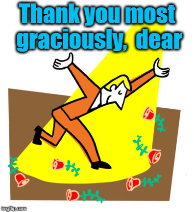 Thanks | Thank you most graciously,  dear | image tagged in thanks | made w/ Imgflip meme maker