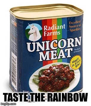 unicorn meat | TASTE THE RAINBOW | image tagged in unicorn meat | made w/ Imgflip meme maker