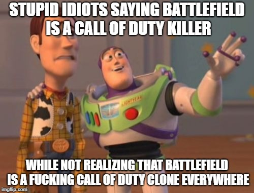 X, X Everywhere Meme | STUPID IDIOTS SAYING BATTLEFIELD IS A CALL OF DUTY KILLER WHILE NOT REALIZING THAT BATTLEFIELD IS A F**KING CALL OF DUTY CLONE EVERYWHERE | image tagged in memes,x x everywhere,video games,battlefield,call of duty | made w/ Imgflip meme maker