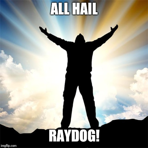 ALL HAIL RAYDOG! | made w/ Imgflip meme maker