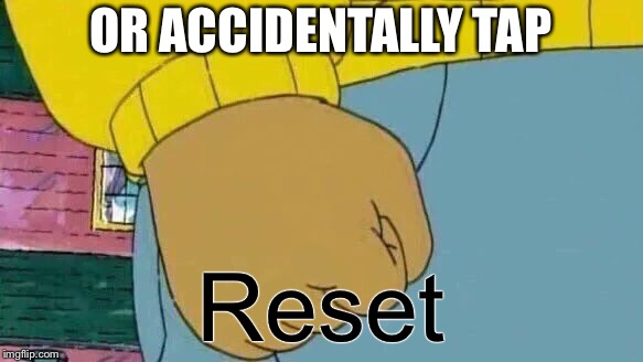 OR ACCIDENTALLY TAP Reset | made w/ Imgflip meme maker