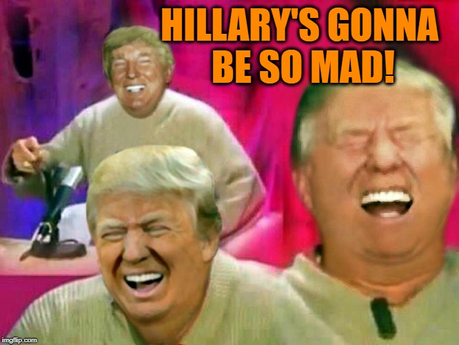 HILLARY'S GONNA BE SO MAD! | made w/ Imgflip meme maker