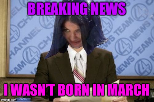 Ron Mimandy | BREAKING NEWS I WASN'T BORN IN MARCH | image tagged in ron mimandy | made w/ Imgflip meme maker