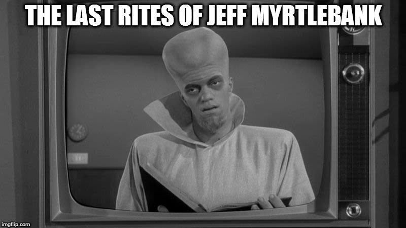 THE LAST RITES OF JEFF MYRTLEBANK | made w/ Imgflip meme maker