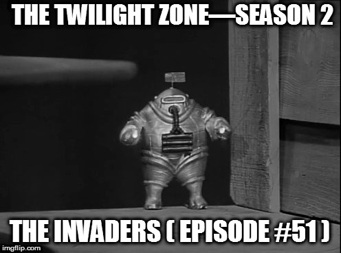 THE TWILIGHT ZONE—SEASON 2 THE INVADERS ( EPISODE #51 ) | made w/ Imgflip meme maker