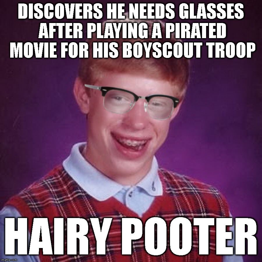 Claims He's Not Gay | DISCOVERS HE NEEDS GLASSES AFTER PLAYING A PIRATED MOVIE FOR HIS BOYSCOUT TROOP HAIRY POOTER | image tagged in gay pride,gay,homosexual,lgbt,stupid people,bad luck brian | made w/ Imgflip meme maker
