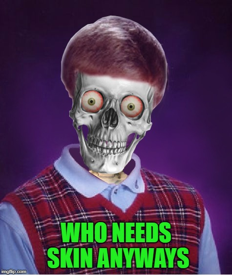 WHO NEEDS SKIN ANYWAYS | made w/ Imgflip meme maker