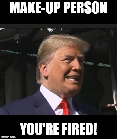 Bad Tan | MAKE-UP PERSON YOU'RE FIRED! | image tagged in tan,make-up,donald trump,fake,vanity,donald trump you're fired | made w/ Imgflip meme maker