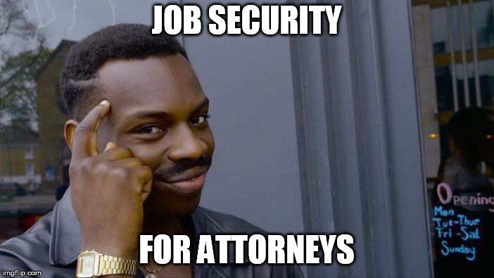 Roll Safe Think About It Meme | JOB SECURITY FOR ATTORNEYS | image tagged in memes,roll safe think about it | made w/ Imgflip meme maker