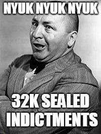 CURLEY Meme | NYUK NYUK NYUK 32K SEALED INDICTMENTS | image tagged in memes,curley | made w/ Imgflip meme maker