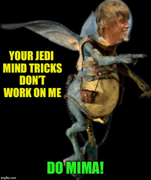 YOUR JEDI MIND TRICKS DON'T WORK ON ME DO MIMA! | made w/ Imgflip meme maker