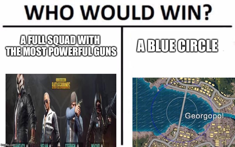 Who Would Win? Meme | A FULL SQUAD WITH THE MOST POWERFUL GUNS A BLUE CIRCLE | image tagged in memes,who would win | made w/ Imgflip meme maker