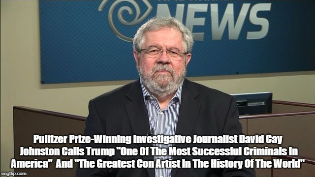 "Pulitzer Prize-Winning Investigative Journalist David Cay Johnston Calls Trump ""One Of The Most Successful Criminals In America""  And ""The G 