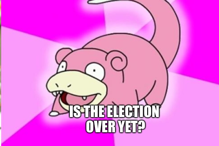 IS THE ELECTION OVER YET? | made w/ Imgflip meme maker