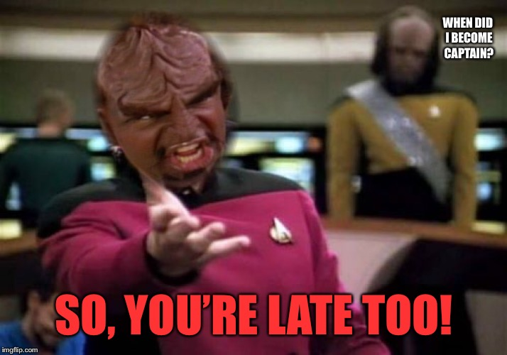 WHEN DID I BECOME CAPTAIN? SO, YOU'RE LATE TOO! | made w/ Imgflip meme maker