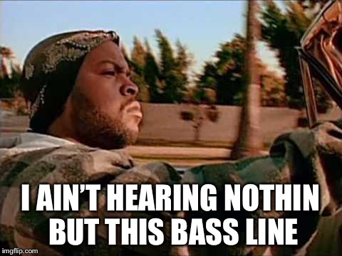I AIN'T HEARING NOTHIN BUT THIS BASS LINE | made w/ Imgflip meme maker
