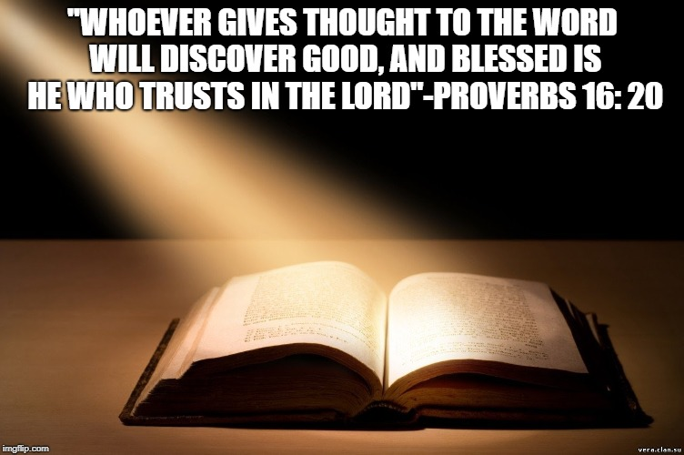 "Proverbs:  the Word | ''WHOEVER GIVES THOUGHT TO THE WORD WILL DISCOVER GOOD, AND BLESSED IS HE WHO TRUSTS IN THE LORD""-PROVERBS 16: 20 