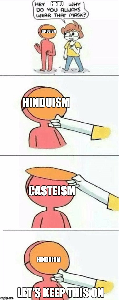 Hey, why do you always wear that mask? | HINDU HINDUISM CASTEISM HINDUISM HINDUISM LET'S KEEP THIS ON | image tagged in hey,why do you always wear that mask | made w/ Imgflip meme maker