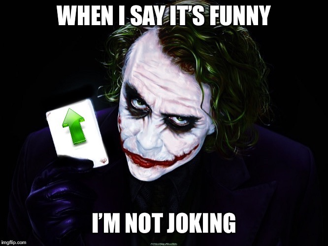 I'm not a jester | WHEN I SAY IT'S FUNNY I'M NOT JOKING | image tagged in joker,funny,memes,upvotes,haha | made w/ Imgflip meme maker