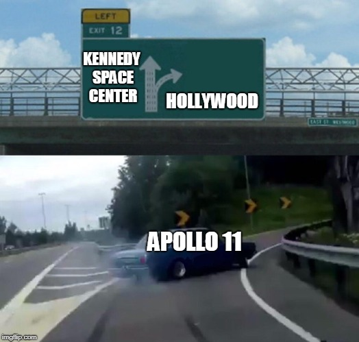 Left Exit 12 Off Ramp Meme | KENNEDY SPACE CENTER APOLLO 11 HOLLYWOOD | image tagged in memes,left exit 12 off ramp | made w/ Imgflip meme maker