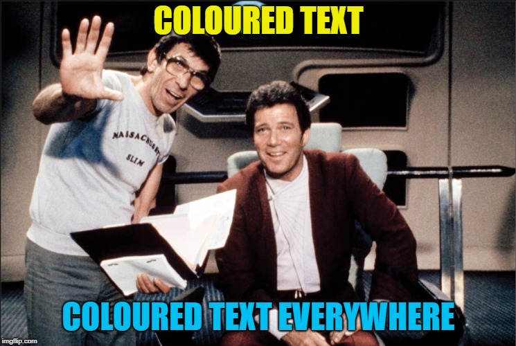 COLOURED TEXT COLOURED TEXT EVERYWHERE | made w/ Imgflip meme maker