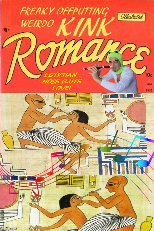 Old Comics AMIRITE? | EGYPTIAN NOSE FLUTE LOVE! | image tagged in egypt,weird,comic books,romance | made w/ Imgflip meme maker