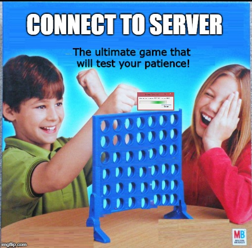 Like Money Is To Shoppers, Server Connect Screens Are To Online Gamers |  CONNECT TO SERVER; The ultimate game that will test your patience! | image tagged in blank connect four,connection,online gaming | made w/ Imgflip meme maker