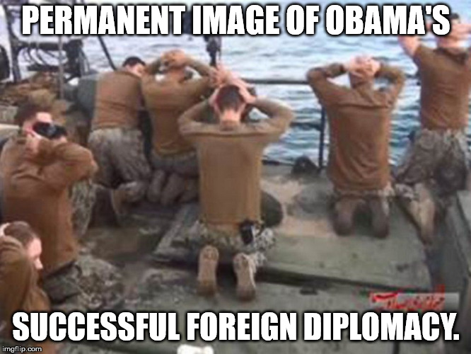 PERMANENT IMAGE OF OBAMA'S SUCCESSFUL FOREIGN DIPLOMACY. | image tagged in never forget | made w/ Imgflip meme maker