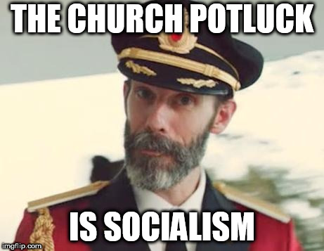 Captain Obvious | THE CHURCH POTLUCK IS SOCIALISM | image tagged in captain obvious | made w/ Imgflip meme maker