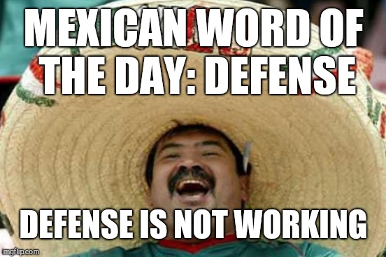 MEXICAN WORD OF THE DAY: DEFENSE DEFENSE IS NOT WORKING | made w/ Imgflip meme maker
