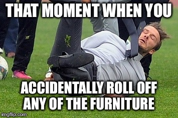 THAT MOMENT WHEN YOU ACCIDENTALLY ROLL OFF ANY OF THE FURNITURE | image tagged in falling,memes | made w/ Imgflip meme maker