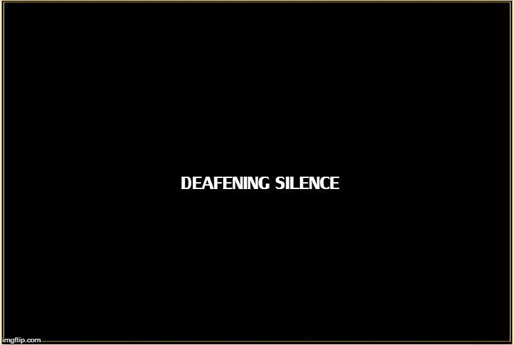 DEAFENING SILENCE | made w/ Imgflip meme maker
