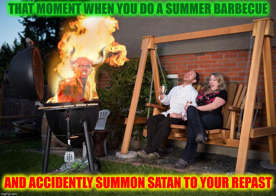 One hell of a barbecue for Fathers Day | THAT MOMENT WHEN YOU DO A SUMMER BARBECUE AND ACCIDENTLY SUMMON SATAN TO YOUR REPAST | image tagged in devil bbq,barbecue,satan,fathers day | made w/ Imgflip meme maker