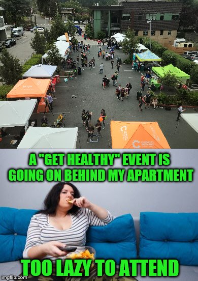 "But I'm getting some laundry done, so I have that going for me. | A ""GET HEALTHY"" EVENT IS GOING ON BEHIND MY APARTMENT TOO LAZY TO ATTEND 