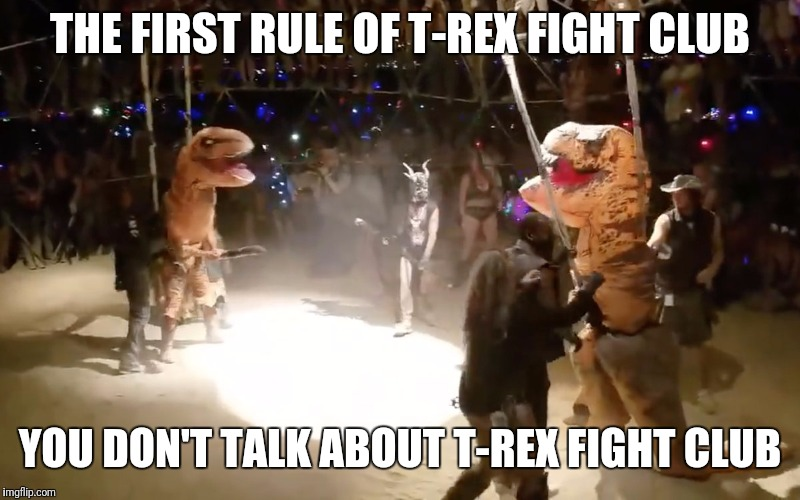 This may be why you've never heard of it | THE FIRST RULE OF T-REX FIGHT CLUB YOU DON'T TALK ABOUT T-REX FIGHT CLUB | image tagged in memes,funny,t rex,not related to,alien week | made w/ Imgflip meme maker