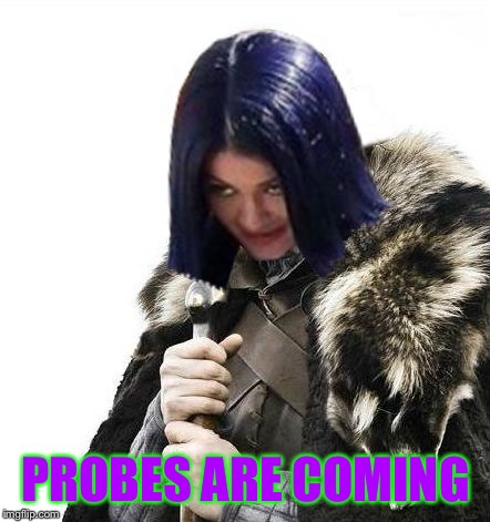Mima says brace yourselves | PROBES ARE COMING | image tagged in mima says brace yourselves | made w/ Imgflip meme maker