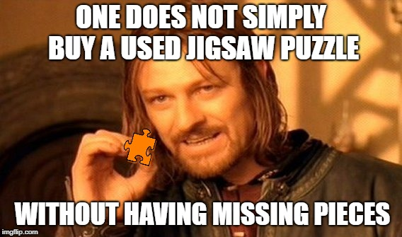 Yard sale items |  ONE DOES NOT SIMPLY BUY A USED JIGSAW PUZZLE; WITHOUT HAVING MISSING PIECES | image tagged in memes,one does not simply,puzzle,hobbies | made w/ Imgflip meme maker
