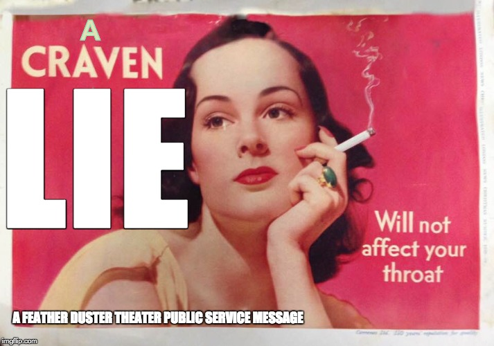 A CRAVEN CIGARETTE LIE | LIE A FEATHER DUSTER THEATER PUBLIC SERVICE MESSAGE A | image tagged in smoking,cigarettes,vintage ads,ads,smoking ads | made w/ Imgflip meme maker
