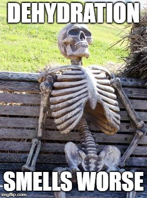 Waiting Skeleton Meme | DEHYDRATION SMELLS WORSE | image tagged in memes,waiting skeleton | made w/ Imgflip meme maker
