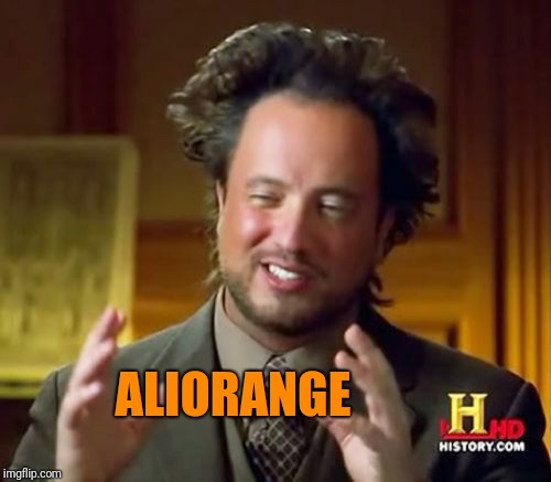 Ancient Aliens Meme | ALIORANGE | image tagged in memes,ancient aliens | made w/ Imgflip meme maker