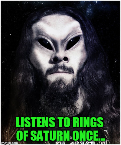 LISTENS TO RINGS OF SATURN ONCE... | made w/ Imgflip meme maker