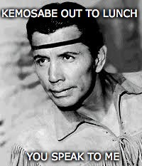 KEMOSABE OUT TO LUNCH YOU SPEAK TO ME | made w/ Imgflip meme maker