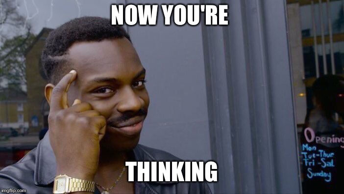 Roll Safe Think About It Meme | NOW YOU'RE THINKING | image tagged in memes,roll safe think about it | made w/ Imgflip meme maker