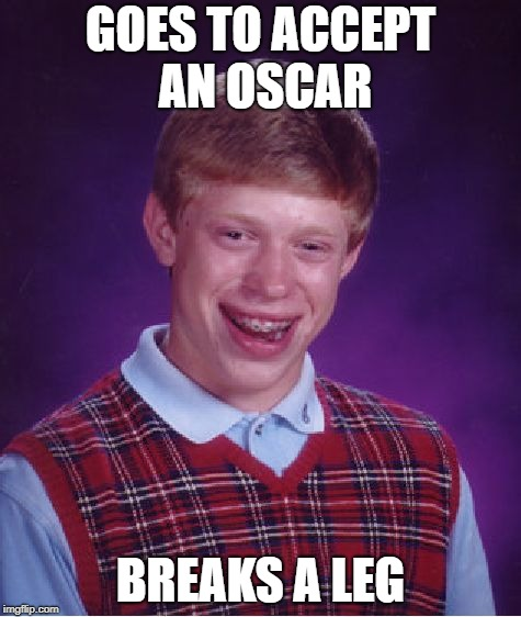 Bad Luck Brian Meme | GOES TO ACCEPT AN OSCAR BREAKS A LEG | image tagged in memes,bad luck brian | made w/ Imgflip meme maker