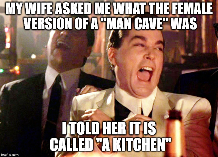 "Good Fellas Hilarious | MY WIFE ASKED ME WHAT THE FEMALE VERSION OF A ""MAN CAVE"" WAS I TOLD HER IT IS CALLED ""A KITCHEN"" 