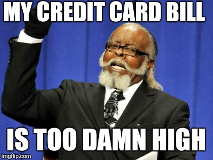 Too Damn High Meme | MY CREDIT CARD BILL IS TOO DAMN HIGH | image tagged in memes,too damn high | made w/ Imgflip meme maker